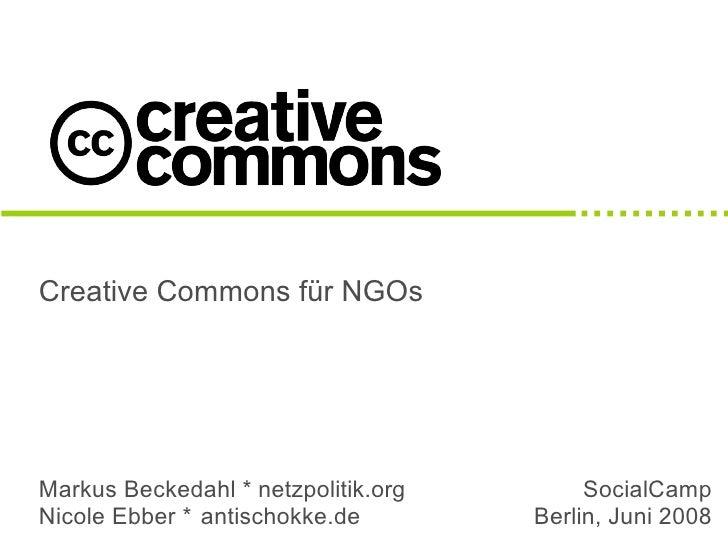 Creative Commons für NGOs     Markus Beckedahl * netzpolitik.org        SocialCamp Nicole Ebber * antischokke.de        Be...