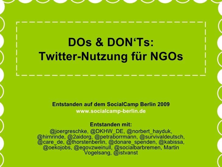 DOs & DON'Ts: Twitter-Nutzung für NGOs Entstanden auf dem SocialCamp Berlin 2009 www.socialcamp-berlin.de Entstanden mit: ...