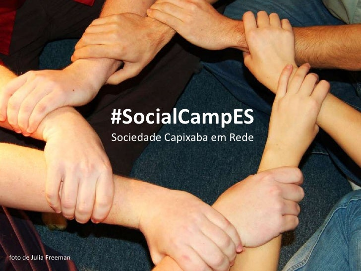#SocialCampES                         Sociedade Capixaba em Rede     foto de Julia Freeman