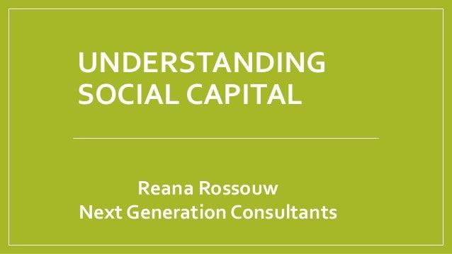 UNDERSTANDING SOCIAL CAPITAL Reana Rossouw Next Generation Consultants