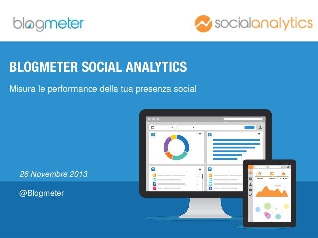 www.blogmeter.it  BLOGMETER SOCIAL ANALYTICS Misura le performance della tua presenza social  26 Novembre 2013 @Blogmeter ...