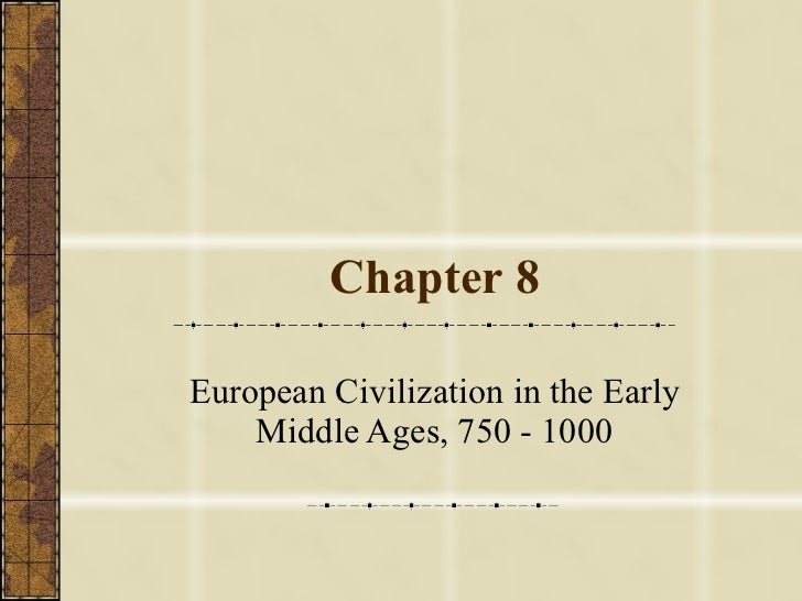 Chapter 8 European Civilization in the Early Middle Ages, 750 - 1000