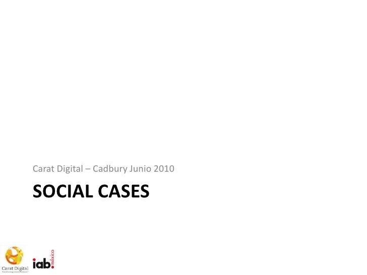 Social Cases<br />Carat Digital – Cadbury Junio 2010<br />