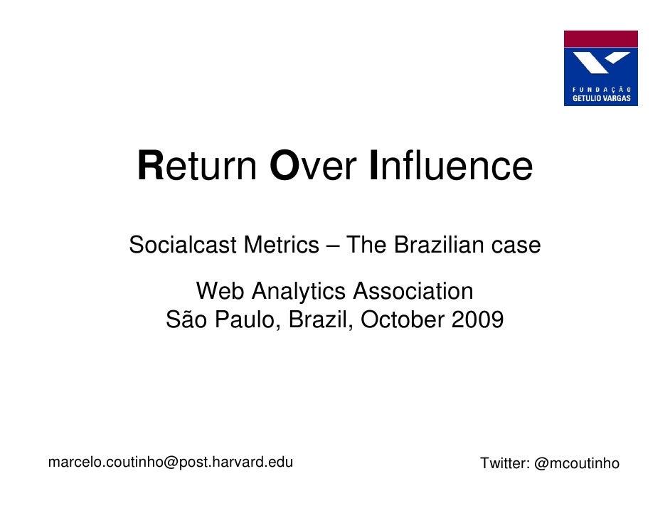 Return Over Influence           Socialcast Metrics – The Brazilian case                  Web Analytics Association        ...