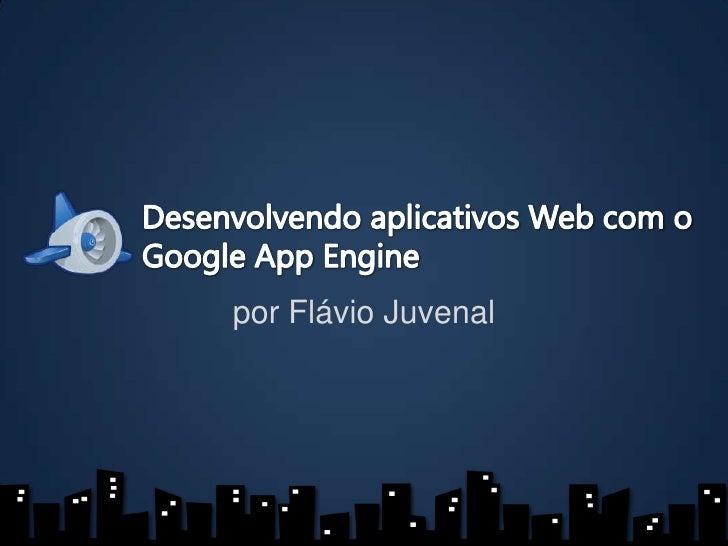 Desenvolvendo aplicativos Web com o Google AppEngine<br />por Flávio Juvenal<br />