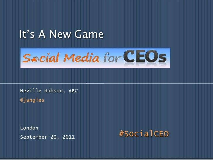 It's A New Game<br />Neville Hobson, ABC<br />@jangles<br />London<br />September 20, 2011 <br />#SocialCEO<br />