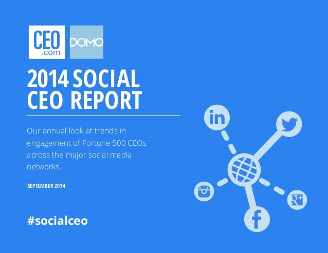 2014 SOCIAL  CEO REPORT  Our annual look at trends in  engagement of Fortune 500 CEOs  across the major social media  netw...
