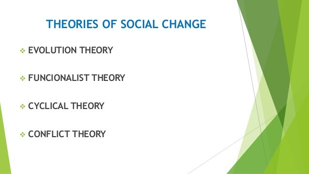 theories of social change conflict theory Source for information on conflict theory: a dictionary of sociology dictionary   conflict theorists emphasized the importance of interests over norms and values,  and the  or as part of a process of reintegration in response to social change.