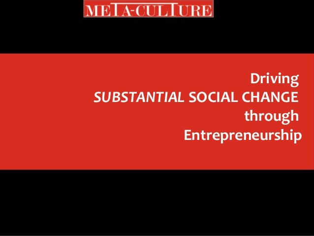 Driving  SUBSTANTIAL SOCIAL CHANGE  through  Entrepreneurship
