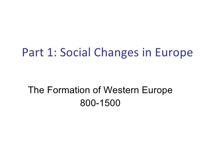 The Formation of Western Europe 800-1500 Part 1: Social Changes in Europe