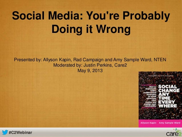 #C2Webinar Social Media: You're Probably Doing it Wrong Presented by: Allyson Kapin, Rad Campaign and Amy Sample Ward, NTE...