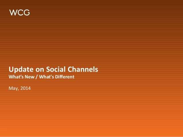 Update on Social Channels What's New / What's Different May, 2014