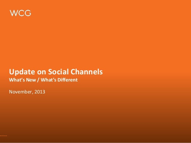 Update on Social Channels What's New / What's Different November, 2013
