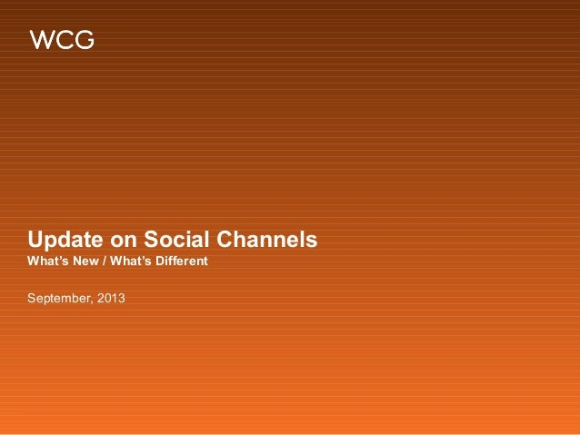 Update on Social Channels What's New / What's Different September, 2013