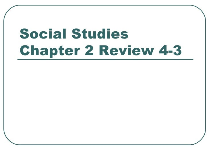 Social Studies Chapter 2 Review 4-3