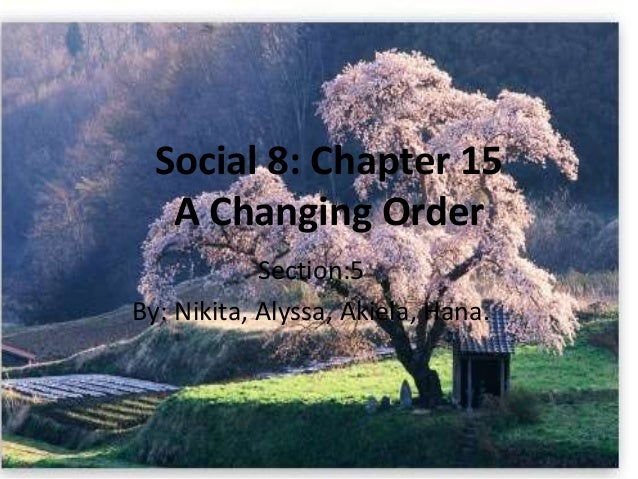 Social 8: Chapter 15 A Changing Order Section:5 By: Nikita, Alyssa, Akiela, Hana.