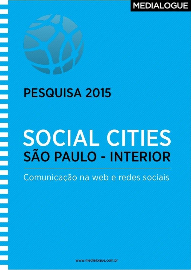 ! ! SÃO PAULO - INTERIOR Comunicação na web e redes sociais www.medialogue.com.br SOCIAL CITIES PESQUISA 2015