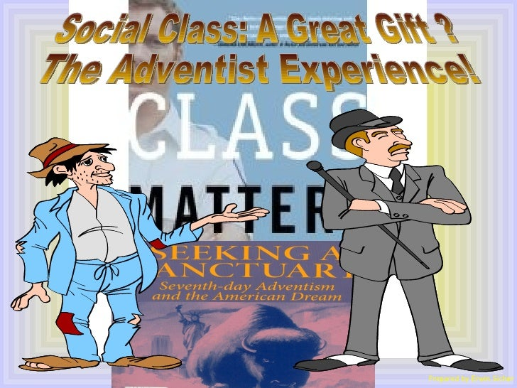Prepared by Erwin Sicher Social Class: A Great Gift ? The Adventist Experience!