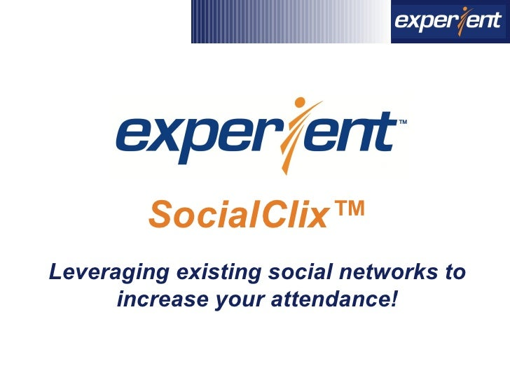 SocialClix™ Leveraging existing social networks to increase your attendance!