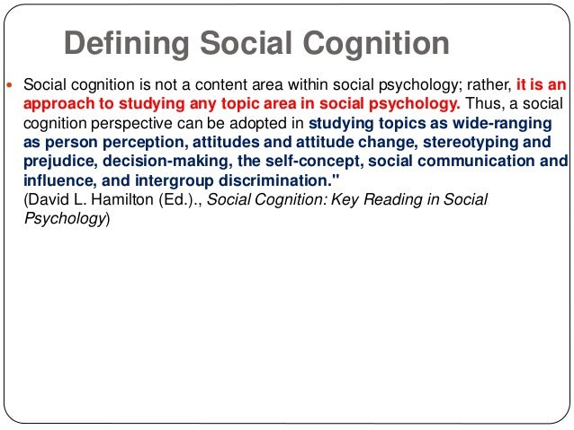 understanding social cognition To understand other humans is key to start the analysis of social cognition end of the social information-processing apparatus we begin with a discussion of attentional processes and the social psychological factors that modulate them.