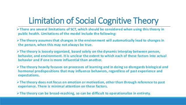 ethnocentric limitations of behavioral social cognitive theory and perspective Behavioral theories fail to account for individual students' learning habits  had  natural applications in teaching, child development and many social sciences   a behavioralist approach will certainly help students achieve a positive result.