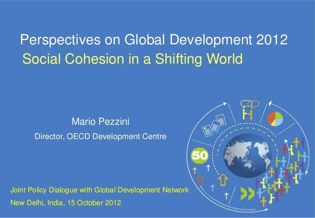 Perspectives on Global Development 2012  Social Cohesion in a Shifting World                  Mario Pezzini       Director...