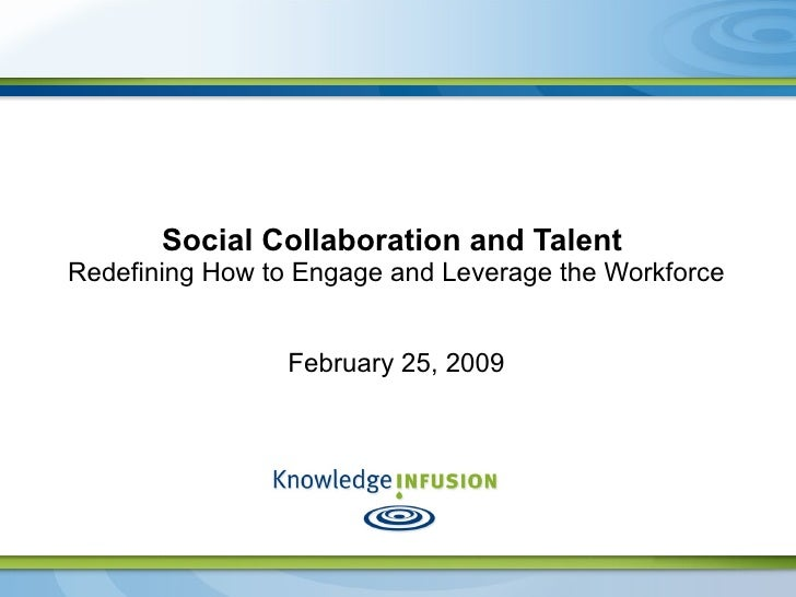 Social Collaboration and Talent  Redefining How to Engage and Leverage the Workforce February 25, 2009