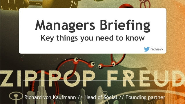 Managers Briefing Key things you need to know richievk Richard von Kaufmann // Head of Social // Founding partner