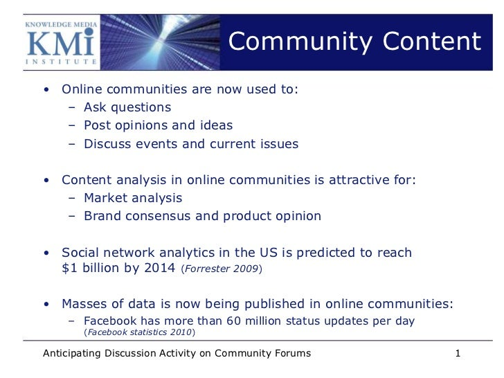 Community Content• Online communities are now used to:   – Ask questions   – Post opinions and ideas   – Discuss events an...