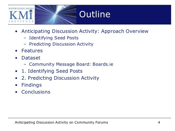 Outline• Anticipating Discussion Activity: Approach Overview    – Identifying Seed Posts    – Predicting Discussion Activi...