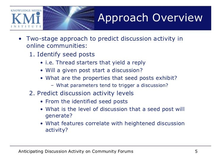 Approach Overview• Two-stage approach to predict discussion activity in  online communities:   1. Identify seed posts     ...
