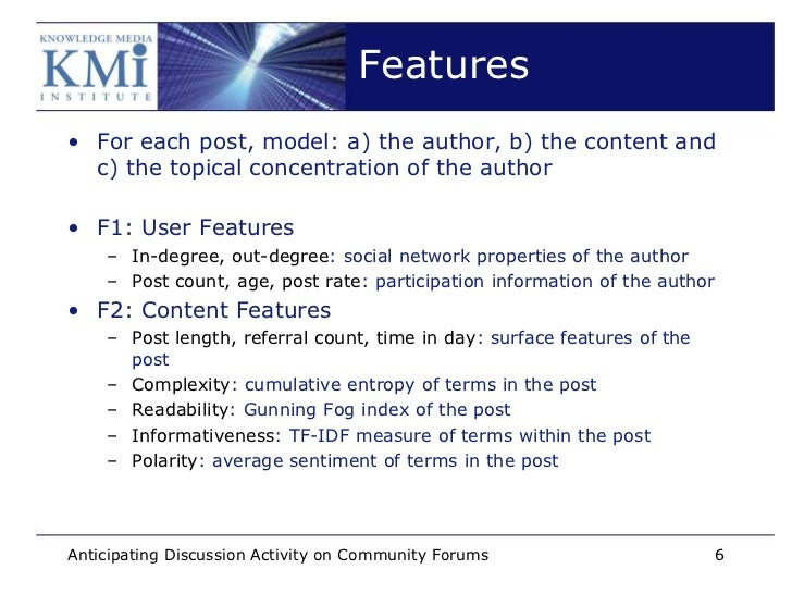 Features• For each post, model: a) the author, b) the content and  c) the topical concentration of the author• F1: User Fe...