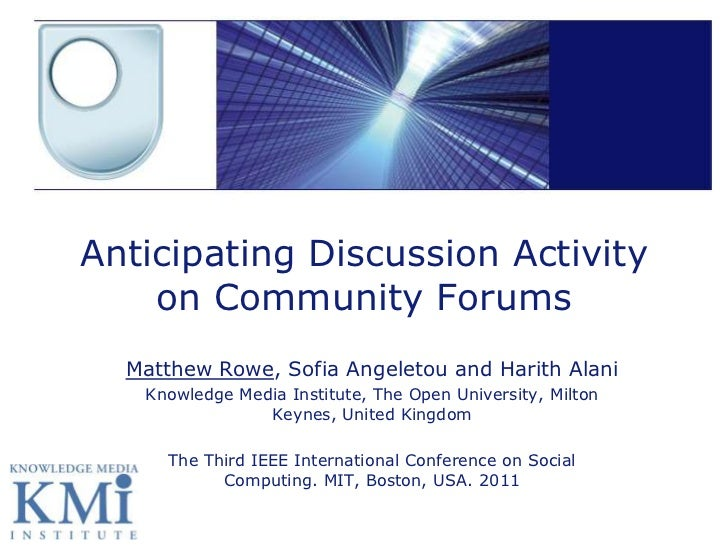 Anticipating Discussion Activity on Community Forums<br />Matthew Rowe, Sofia Angeletou and HarithAlani<br />Knowledge Med...