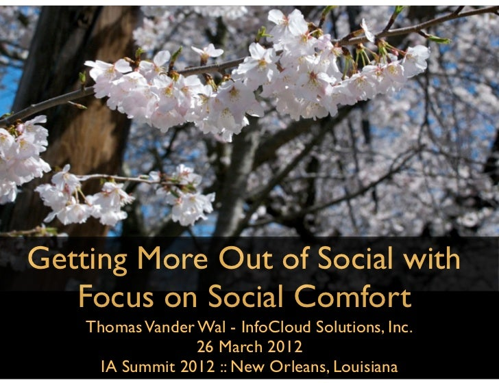 Getting More Out of Social with   Focus on Social Comfort    Thomas Vander Wal - InfoCloud Solutions, Inc.                ...