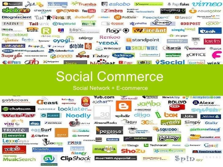 Social Commerce   Social Network + E-commerce