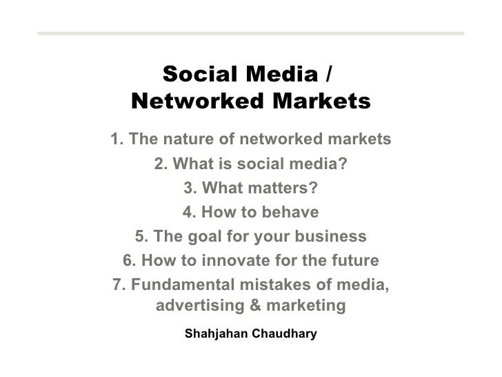 Social Media /  Networked Markets 1. The nature of networked markets 2. What is social media? 3. What matters? 4. How to b...