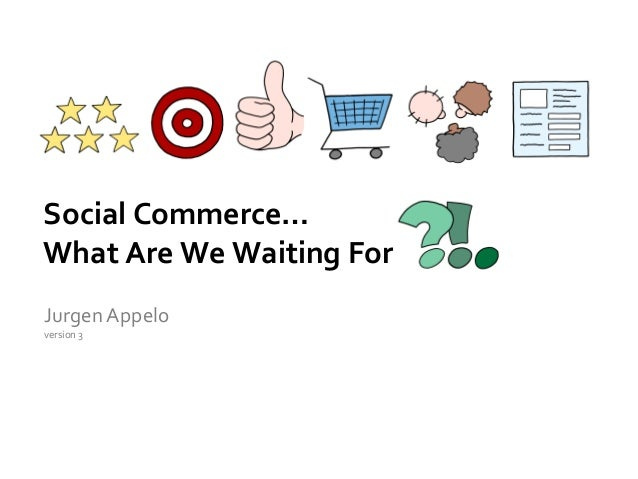 Social Commerce… What Are We Waiting For JurgenAppelo version 3