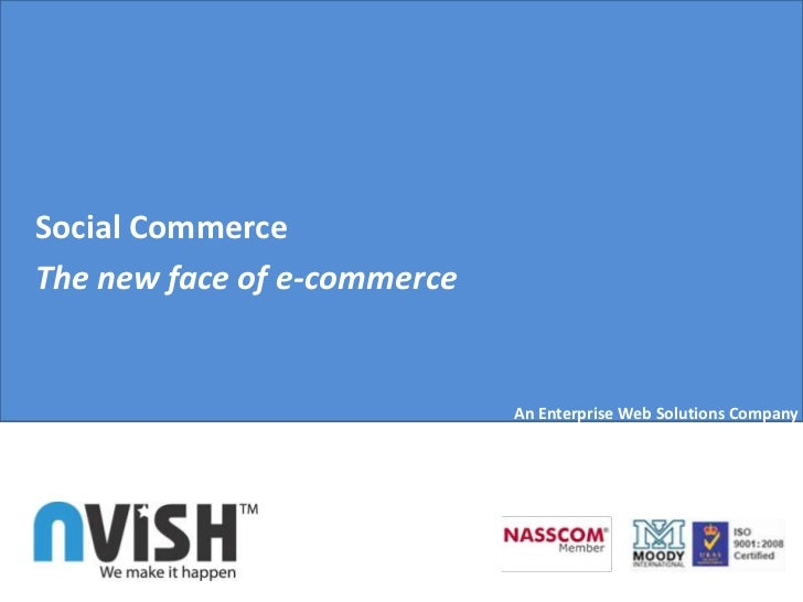 Social CommerceThe new face of e-commerce                             An Enterprise Web Solutions Company