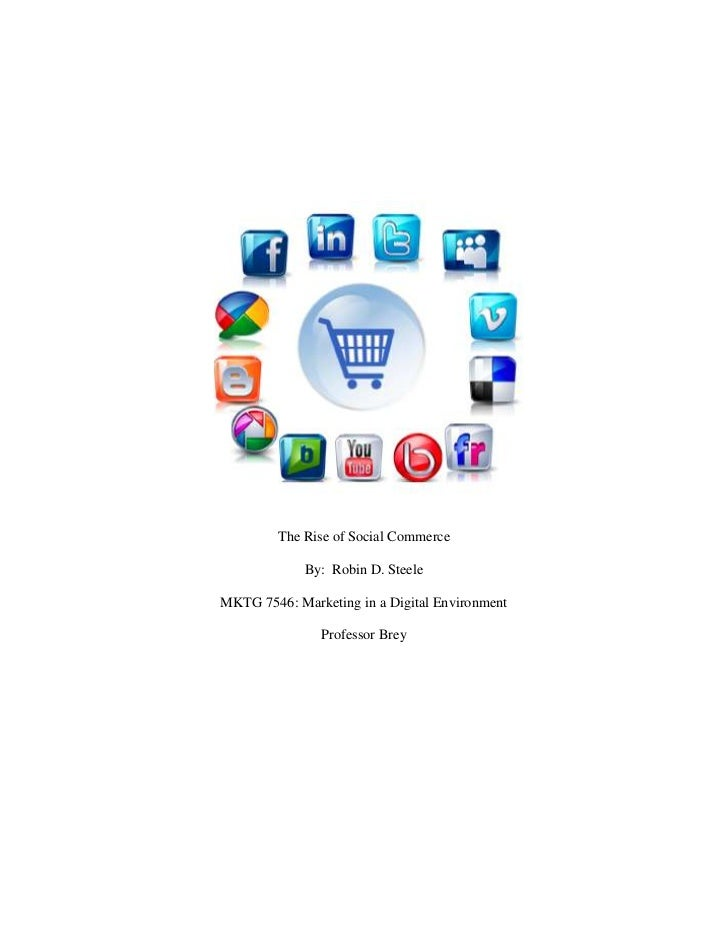 The Rise of Social Commerce             By: Robin D. SteeleMKTG 7546: Marketing in a Digital Environment               Pro...