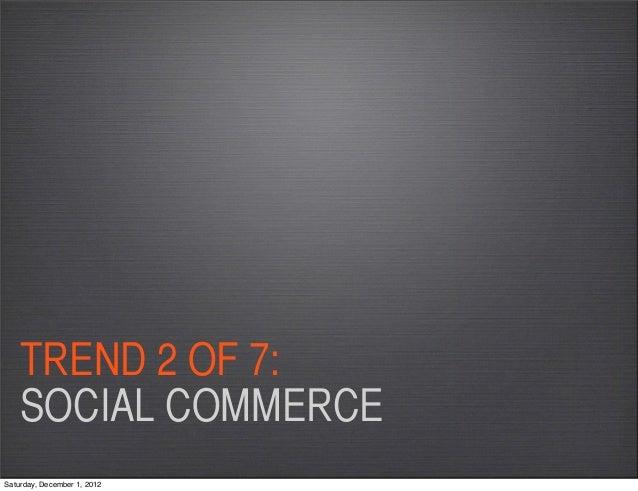TREND 2 OF 7:    SOCIAL COMMERCESaturday, December 1, 2012