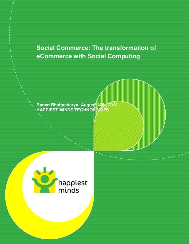 1 Social Commerce: The transformation of eCommerce with Social Computing Ranan Bhattacharya, August 14th, 2013 HAPPIEST MI...