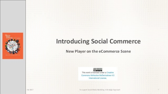 Introducing Social Commerce New Player on the eCommerce Scene Fall 2017 To support Social Media Marketing: A Strategic App...