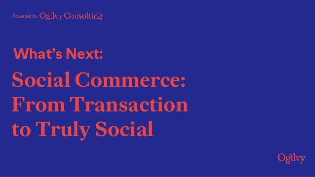 What's Next: Powered by Social Commerce: From Transaction to Truly Social
