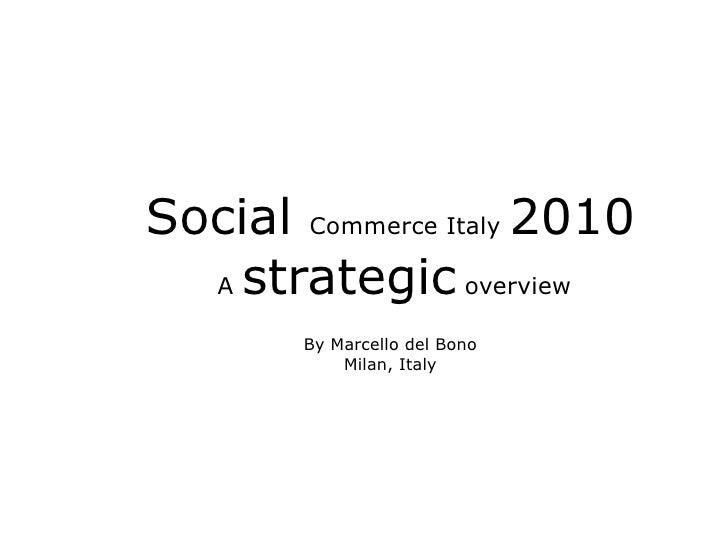 Social Commerce Italy 2010   A strategic overview          By Marcello del Bono             Milan, Italy