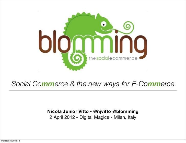 Social Commerce & the new ways for E-Commerce                      Nicola Junior Vitto - @njvitto @blomming               ...