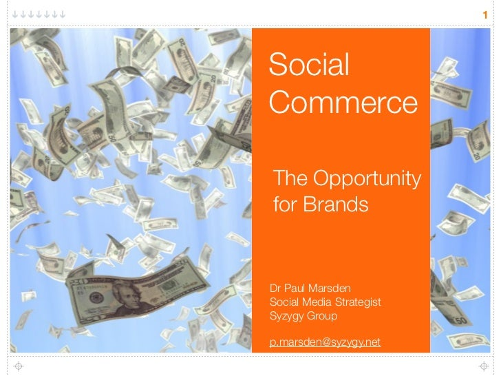 1     Social Commerce  The Opportunity for Brands   Dr Paul Marsden Social Media Strategist Syzygy Group  p.marsden@syzygy...