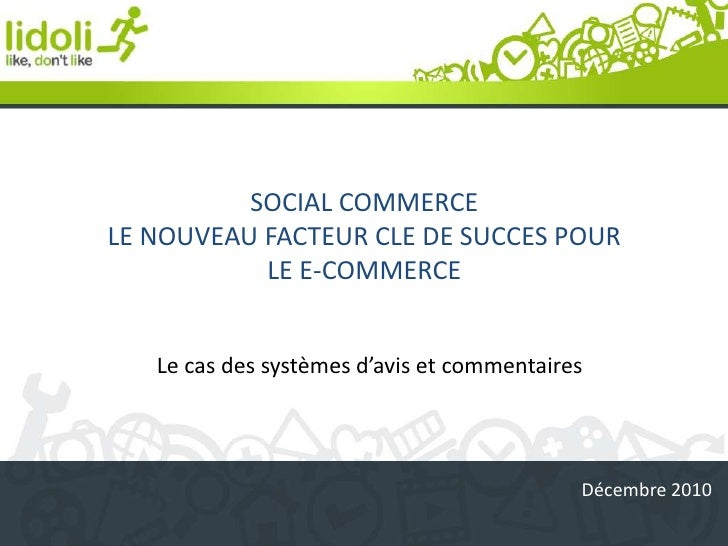 SOCIAL COMMERCE<br />LE NOUVEAU FACTEUR CLE DE SUCCES POUR <br />LE E-COMMERCE<br />Le cas des systèmes d'avis et commenta...
