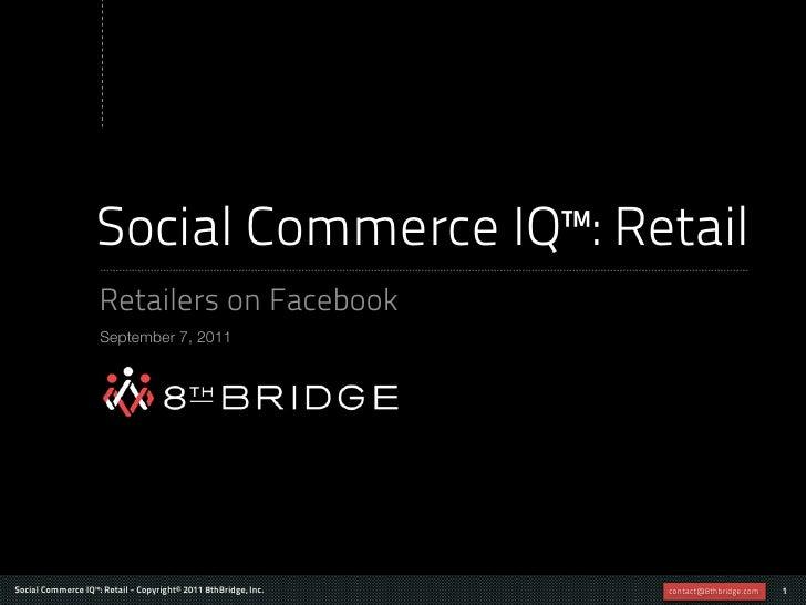 Social Commerce IQ™: Retail                    Retailers on Facebook                    September 7, 2011Social Commerce I...