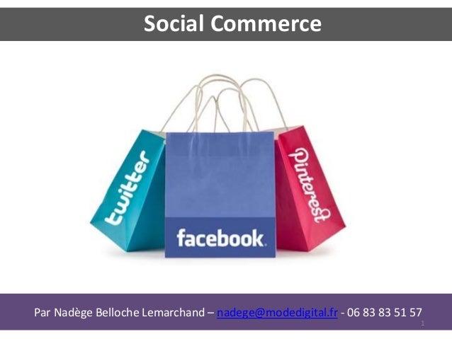 Par Nadège Belloche Lemarchand – nadege@modedigital.fr - 06 83 83 51 57 Social Commerce 1
