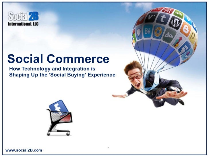 Social Commerce	   How Technology and Integration is Shaping Up the 'Social Buying' Experiencewww.social2B.com